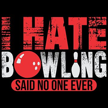 Bowler Bowling Hate Bowling Said No One Ever by KanigMarketplac