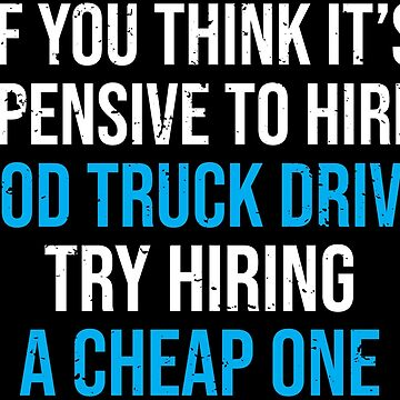 Hire A Good Truck Driver Funny Trucker Humor T-shirt by zcecmza