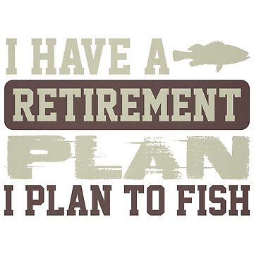 Fishing Retirement Plan I Plan to Fish by KanigMarketplac