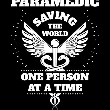 Paramedic White Saving The World One Person At A Time by LarkDesigns