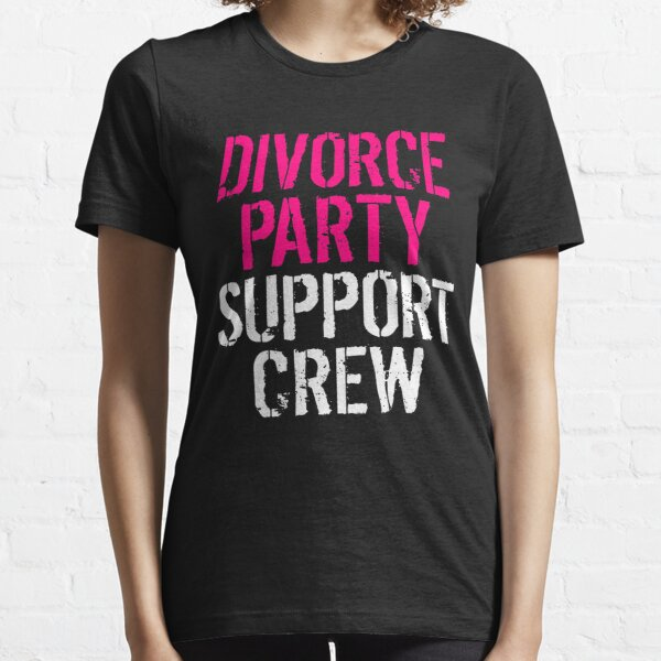 Funny Divorce - Party Support Crew - New Chapter Fresh Start Essential T-Shirt