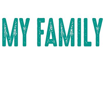 If You Met My Family You'd Understand Funny  by TrendJunky