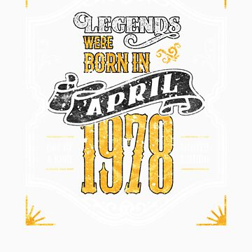 Legends Were Born in April 1978 Awesome Birthday Gift Shirt by orangepieces