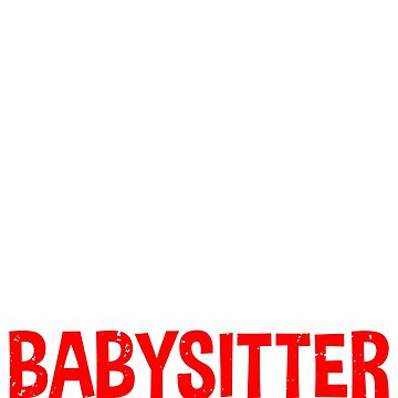 I'm The Babysitter by TrendJunky