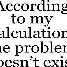 «Según mis cálculos el problema no existe.» de ApricotBlossom