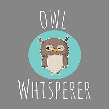 Top Fun Owl Whisperer Design by LGamble12345