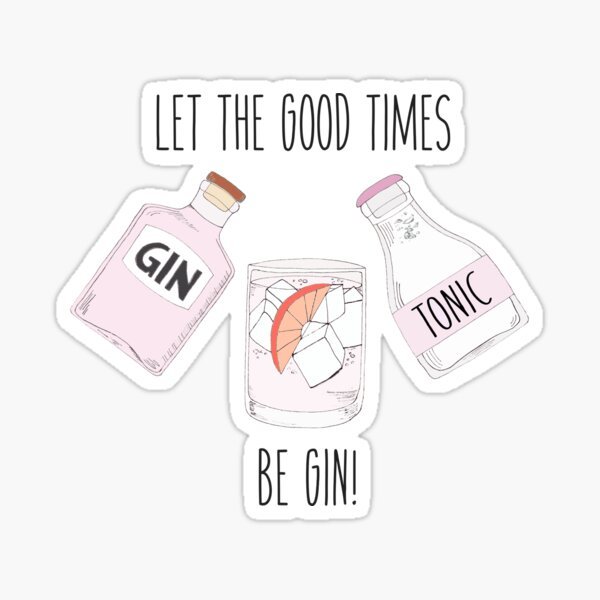 Let the good times be GIN! Sticker