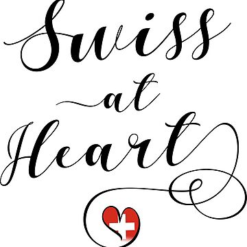 Swiss At Heart, Switzerland, Schweiz by Celticana