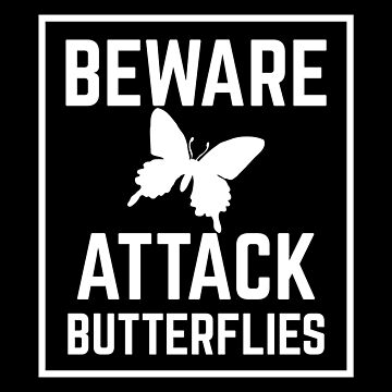 BEWARE ATTACK BUTTERFLIES by jazzydevil