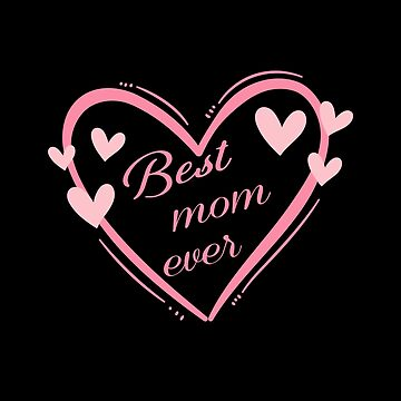 Best Mom Ever I Love You Mother by LeNew