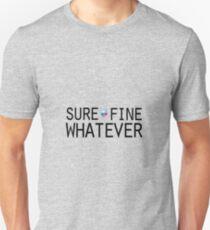 Sure/Fine/Whatever Unisex T-Shirt