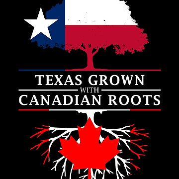 Texan Grown with Canadian Roots by ockshirts