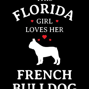 This Florida Girl Loves Her French Bulldog by LarkDesigns