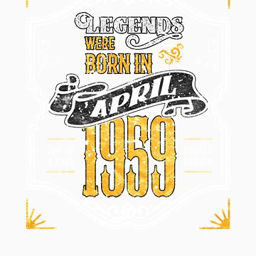 Legends Were Born in April 1959 Awesome 60th Birthday Gift by orangepieces