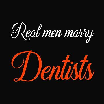 Real Men Marry Dentists by 64thMixUp
