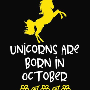 Unicorns Are Born In October by 64thMixUp