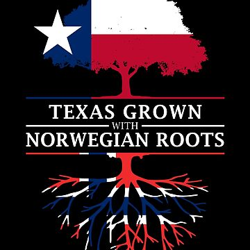 Texas Grown with Norwegian Roots by ockshirts