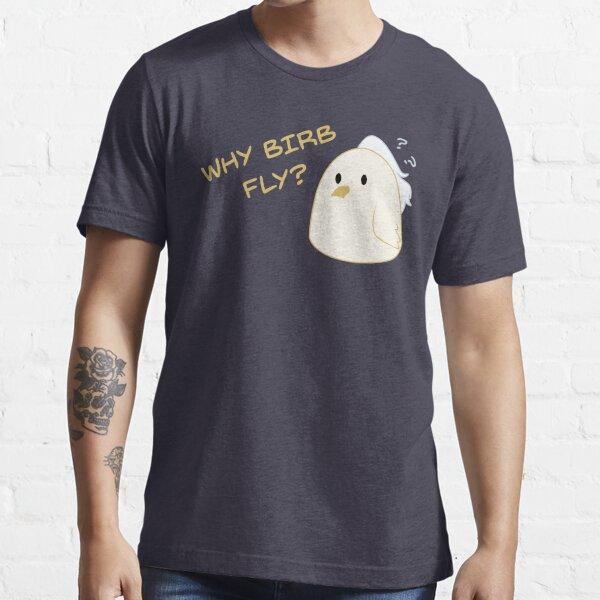 Why birb fly? Essential T-Shirt