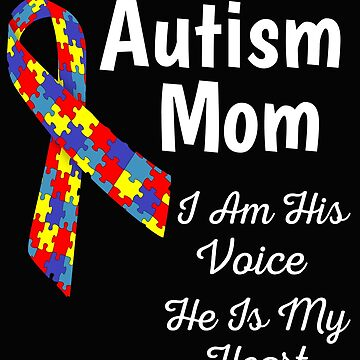 Autism Mom I Am His Voice He Is My Heart by mikevdv2001