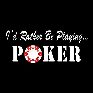 I'd Rather Be Playing Poker by SmartStyle