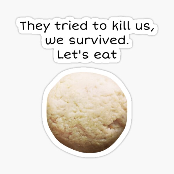 They tried to kill us, we survived, Let's Eat! Sticker