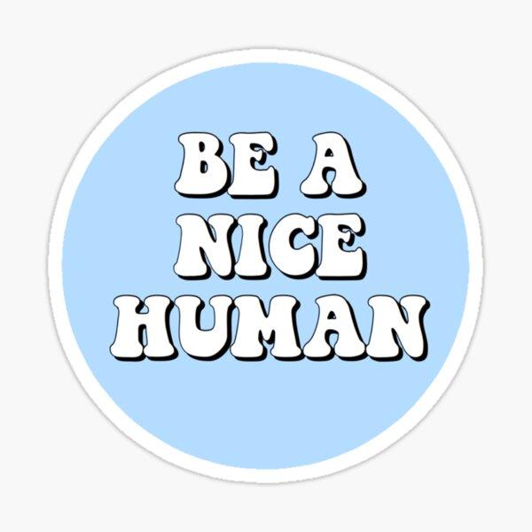 Be a Nice Human Sticker