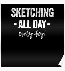 SKETCHING ALL DAY EVERY DAY Poster