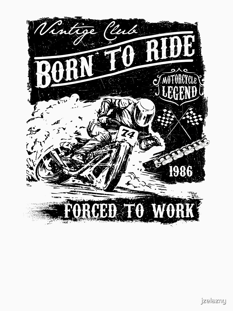 Born to Ride Forced to Work by jzelazny