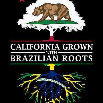 California Grown with Brazilian Roots by ockshirts