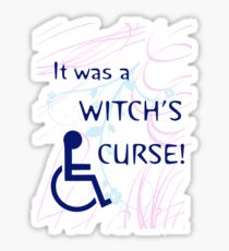 It Was A Witch's Curse: Disability Shirt Sticker
