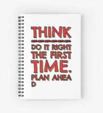 Think! Do it right and plan ahead... Spiral Notebook