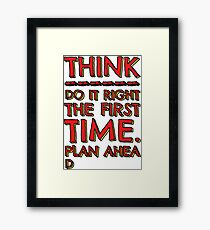 Think! Do it right and plan ahead... Framed Print