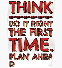 Think! Do it right and plan ahead... Poster