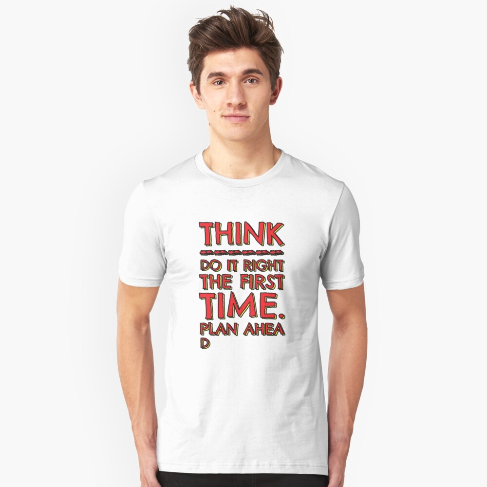 Think! Do it right and plan ahead... Unisex T-Shirt