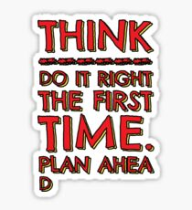 Think! Do it right and plan ahead... Sticker