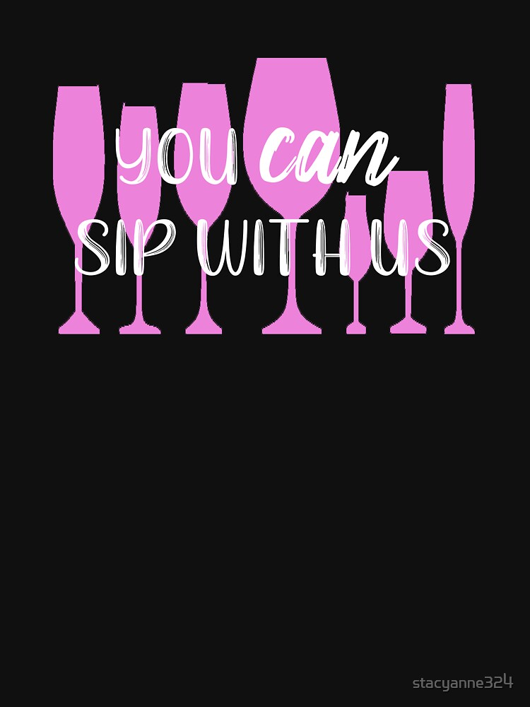 Wine You Can Sip With Us by stacyanne324