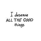 I deserve all the good things by Julia Syrykh