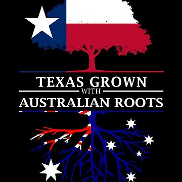 Texan Grown with Australian Roots by ockshirts