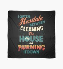 House Cleaning Humor - I Hesitate Between Cleaning House Or Burning It Down Scarf