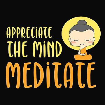 Appreciate The Mind Meditate by 64thMixUp