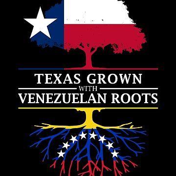 Texas Grown with Venezuelan Roots by ockshirts