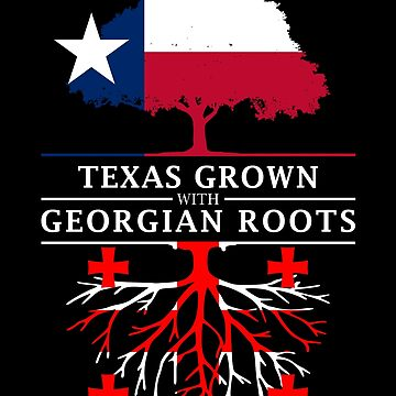 Texan Grown with Georgian Roots by ockshirts