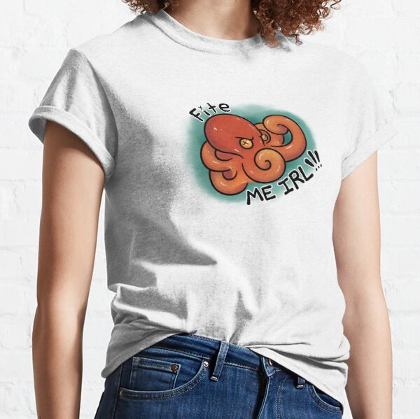 Fite Me IRL Classic T-Shirt