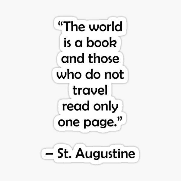 The world is a book and those who do not travel read only one page - Travel Quotes Sticker