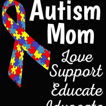 Autism Mom Love Support Educate Advocate by mikevdv2001