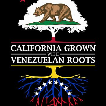 California Grown with Venezuelan Roots by ockshirts