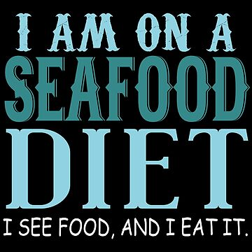 I Am On A Seafood Diet by jzelazny