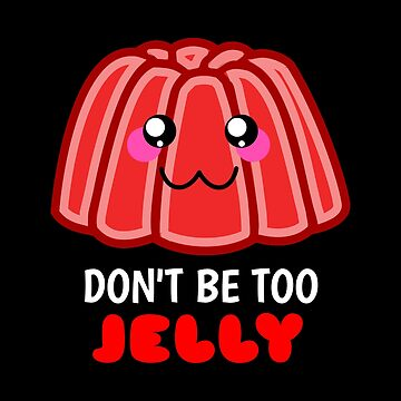 Don't Be Too Jelly by DogBoo