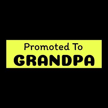 Promoted To Grandpa by DogBoo