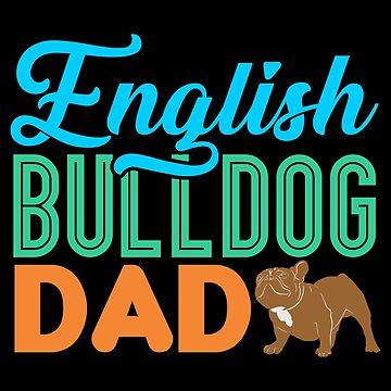 English Bulldog Dad Dog Lover Owner Gift by jzelazny